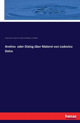 Aretino Oder Dialog Uber Malerei Von Lodovico Dolce - Eitelberger Von Edelberg, Rudolf Von, and Dolce, Lodovico, and Cerri, Cajetan