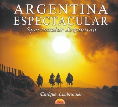 Argentina Espectacular =: Spectacular Argentina - Limbrunner, Enrique