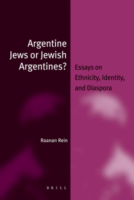 Argentine Jews or Jewish Argentines?: Essays on Ethnicity, Identity, and Diaspora - Rein, Raanan