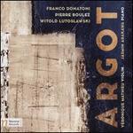 Argot: Franco Donatoni, Perre Boulez, Witold Lutoslawski