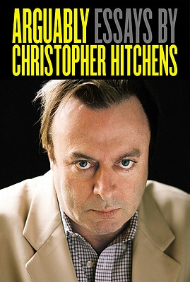 Arguably: Essays by Christopher Hitchens - Hitchens, Christopher
