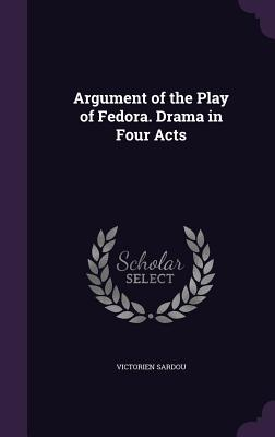 Argument of the Play of Fedora. Drama in Four Acts - Sardou, Victorien