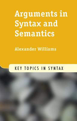 Arguments in Syntax and Semantics - Williams, Alexander