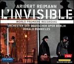 Aribert Reimann: L'Invisible