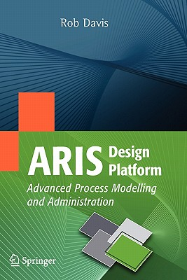 ARIS Design Platform: Advanced Process Modelling and Administration - Davis, Rob