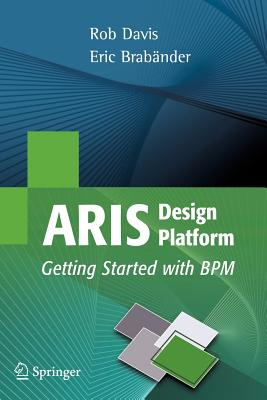 Aris Design Platform: Getting Started with Bpm - Davis, Rob, and Brabander, Eric