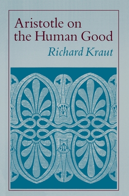 Aristotle on the Human Good - Kraut, Richard