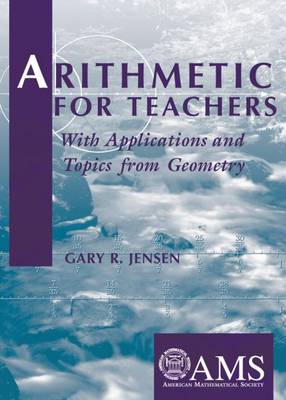 Arithmetic for Teachers: With Applications and Topics from Geometry - Jensen, Gary R
