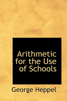 Arithmetic for the Use of Schools - Heppel, George