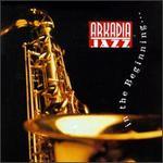 Arkadia Jazz: In the Beginning