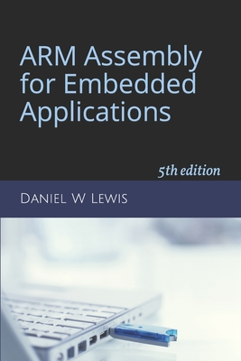 ARM Assembly for Embedded Applications: 5th edition - Lewis, Daniel W