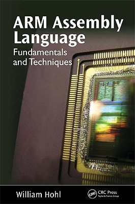 Arm Assembly Language: Fundamentals and Techniques - Hohl, William