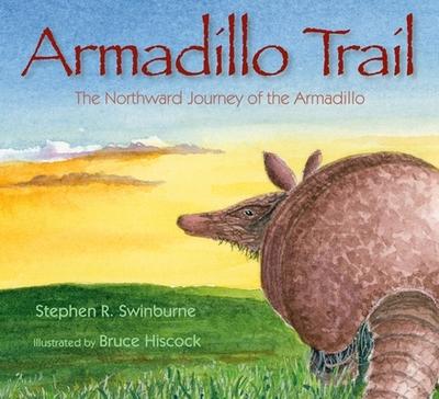 Armadillo Trail: The Northward Journey of the Armadillo - Swinburne, Stephen R