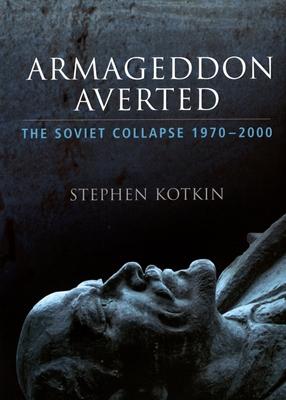Armageddon Averted: The Soviet Collapse, 1970-2000 - Kotkin, Stephen