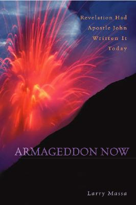 Armageddon Now: Revelation Had Apostle John Written It Today - Massa, Larry