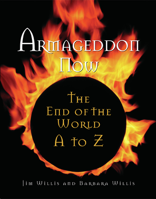 Armageddon Now: The End of the World A to Z - Willis, Jim, and Willis, Barbara