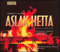 Armas Launis: Aslak Hetta - Aki Alamikkotervo (tenor); Anne-Kristiina Kaappola (soprano); Arttu Kataja (bass); Eeva-Lisa Saarinen (mezzo-soprano);...