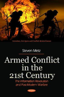 Armed Conflict in the 21st Century: The Information Revolution and Post-Modern Warfare - Metz, Steven