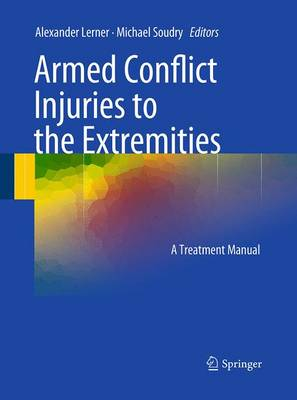 Armed Conflict Injuries to the Extremities: A Treatment Manual - Lerner, Alexander (Editor)