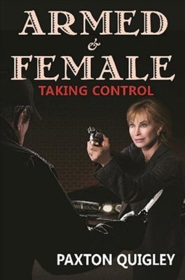 Armed & Female: Taking Control - Quigley, Paxton
