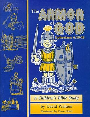 Armor of God: A Children's Bible Study in Ephesians 6:10-18 - Walters, David, and Odell, Dave (Illustrator)