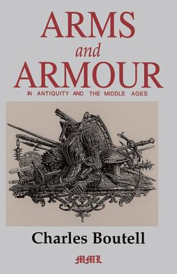 Arms and Armour in Antiquity and the Middle Ages - Boutell, Charles