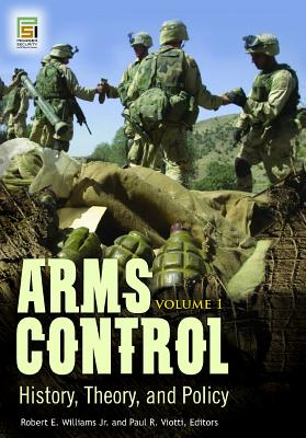 Arms Control [2 Volumes]: History, Theory, and Policy - Williams, Robert E, Jr., and Viotti, Paul R, Professor