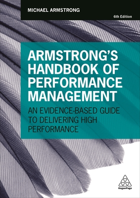 Armstrong's Handbook of Performance Management: An Evidence-Based Guide to Delivering High Performance - Armstrong, Michael