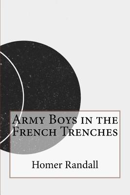 Army Boys in the French Trenches - Randall, Homer