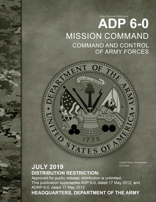 Army Doctrine Publication ADP 6-0 Mission Command: Command and Control of Army Forces July 2019 - Us Army, United States Government