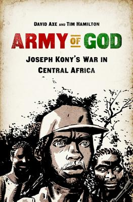 Army of God: Joseph Kony's War in Central Africa - Axe, David, and Hamilton, Tim