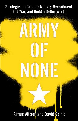 Army of None: Strategies to Counter Military Recruitment, End War, and Build a Better World - Allison, Aimee, and Solnit, David