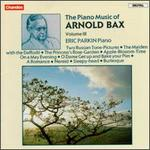 Arnold Bax: The Piano Music of Arnold Bax Volume Three