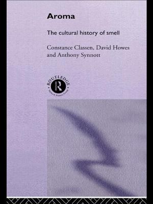 Aroma: The Cultural History of Smell - Classen, Constance, and Synnott, Anthony, and Howes, David