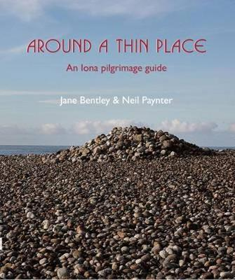 Around a Thin Place: An Iona Pilgrimage Guide - Bentley, Jane, and Paynter, Neil