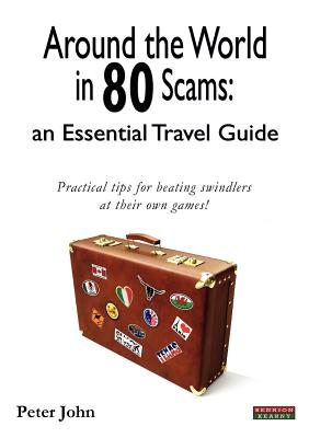 Around the World in 80 Scams: An Essential Travel Guide - John, Peter, Dr.