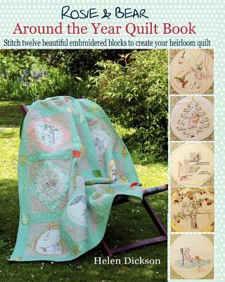 Around the Year Quilt Book: Rosie & Bear Calendar Quilt from Bustle & Sew - Dickson, Helen