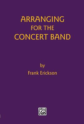 Arranging for the Concert Band - Erickson, Frank
