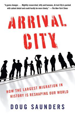 Arrival City: How the Largest Migration in History Is Reshaping Our World - Saunders, Doug