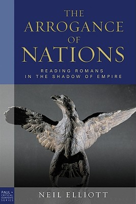 Arrogance of Nations: Reading Romans in the Shadow of Empire - Elliott, Neil
