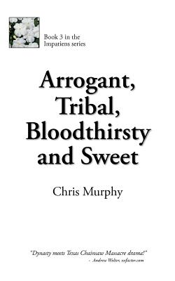 Arrogant, Tribal, Bloodthirsty and Sweet - Murphy, Chris