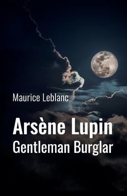 Arsène Lupin: Gentleman Burglar - LeBlanc, Maurice
