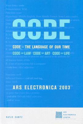 Ars Electronica 2003: Code: The Language of Our Time - Schopf, Christine (Editor), and Stocker, Gerfried (Editor), and Sch&#xf6 Pf, Christine (Editor)