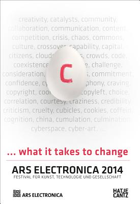 Ars Electronica 2014: C... What it Takes to Change - Stocker, Gerfried (Editor), and Schopf, Christine (Editor), and Leopoldseder, Hannes (Editor)