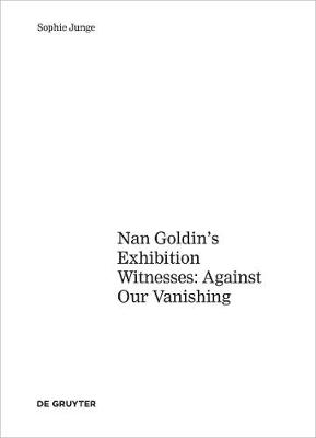 Art about AIDS: Nan Goldin's Exhibition Witnesses: Against Our Vanishing - Junge, Sophie