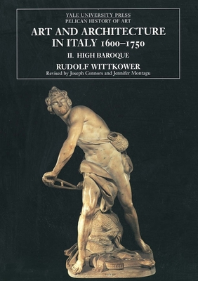 Art and Architecture in Italy, 1600-1750: Volume 2: The High Baroque, 1625-1675 - Wittkower, Rudolf, and Montagu, Jennifer, Dr., and Montague, Jennifer (Revised by)