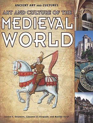 Art and Culture of the Medieval World - Delaware, Steven S