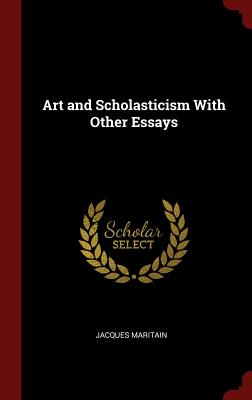 Art and Scholasticism with Other Essays - Maritain, Jacques