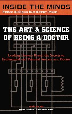 Art and Science of Being a Doctor: Leading Doctors Reveal the Secrets to Professional and Personal Success as a Doctor - Aspatore Books, and Hughes, Jo Alice (Editor)