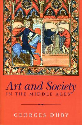 Art and Society in the Middle Ages - Duby, Georges, Professor